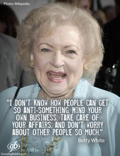 "Betty White: ""I don't know how people can get so anti something. Mind your own…"