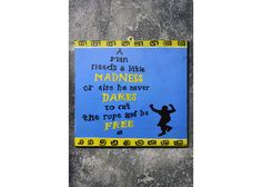 A man needs a little madness, or else he never dares cut the rope and be free Painted Wooden Signs, Hand Painted, Wooden Signs With Quotes, Cut The Ropes, Dares, Madness, Cinema, Movies, Movie Theater