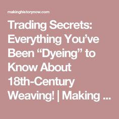 "Trading Secrets: Everything You've Been ""Dyeing"" to Know About 18th-Century Weaving! 