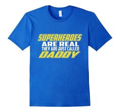 SUPERHEROES ARE REAL THEY ARE JUST CALLED DADDY T-SHIRTS