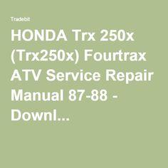 HONDA Trx 250x (Trx250x) Fourtrax ATV Service Repair Manual 87-88 - Downl...