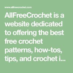 AllFreeCrochet is a website dedicated to offering the best free crochet patterns, how-tos, tips, and crochet ideas from our team and the crochet community. Find all varieties and skills levels, from simple to complex patterns and tutorials.