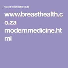 www.breasthealth.co.za modernmedicine.html