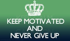 Keep Motivated and Never Give Up
