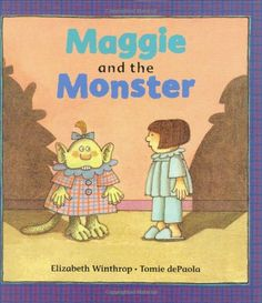 Maggie and the Monster, by  Elizabeth Winthrop, illustrated by Tomie dePaola