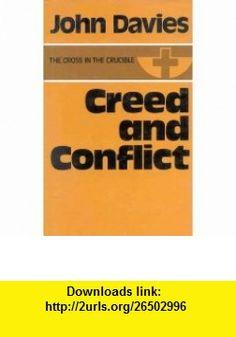 Creed and Conflict (Cross in Crucible) (9780718824143) John D Davies , ISBN-10: 0718824148  , ISBN-13: 978-0718824143 ,  , tutorials , pdf , ebook , torrent , downloads , rapidshare , filesonic , hotfile , megaupload , fileserve