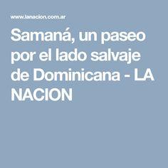 Samaná, un paseo por el lado salvaje de Dominicana - LA NACION Samana, Boarding Pass, Luxury Hotels, Dominican Republic, Walks