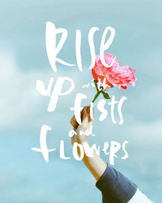 Rise up with fists and flowers // digital and lettering and font design The Words, Cool Words, Pretty Words, Beautiful Words, Words Quotes, Life Quotes, Sayings, Daily Quotes, Typography Quotes