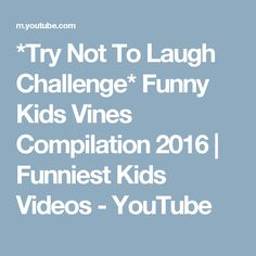 *Try Not To Laugh Challenge* Funny Kids Vines Compilation 2016 | Funniest Kids Videos - YouTube