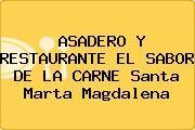 http://tecnoautos.com/wp-content/uploads/imagenes/empresas/restaurantes/thumbs/asadero-y-restaurante-el-sabor-de-la-carne-santa-marta-magdalena.jpg Teléfono y Dirección de ASADERO Y RESTAURANTE EL SABOR DE LA CARNE, Santa Marta, Magdalena, Colombia - http://tecnoautos.com/actualidad/directorio/restaurantes/asadero-y-restaurante-el-sabor-de-la-carne-cr23-a-29-c-209-urb-las-vegas-santa-marta-magdalena-colombia/
