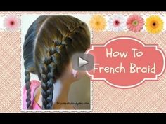 """How To French Braid, hair4myprincess - French braiding instructions step by step, and how to hold the strands! Awhile ago, we put out a """"how to do a french braid"""" for beginners video"""