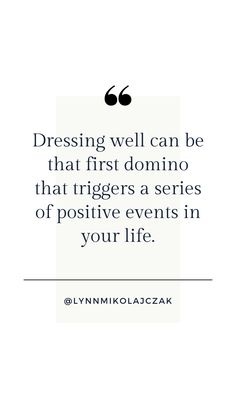 Dressing well can be that first domino that triggers a series of positive events in your life.  More workwear inspiration? Follow @lynnmikolajczak on Instagram. Workwear Fashion, Working Woman, Fashion Quotes, Work Wear, Nice Dresses, Dressing, Inspirational Quotes, Positivity, Events