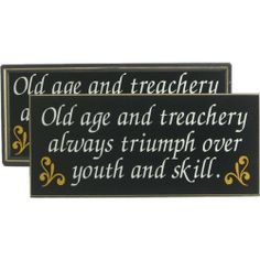 Old Age And Treachery Wooden Novelty Sign by Accent Printing & Signs. $21.00. Framed Edge made of Real Milled Poplar!. Durable Wooden Sign. 7.25''x16''x1''. Made to Order in the USA!. Handcrafted 'wit & wisdom' sign. Made in the USA of furniture grade wood and professionally silk-screened by hand. Finished with gold pinstriped milled poplar molding. Keyhole hanger on back for easy wall mounting. Perfect addition to any home or office. Makes a treasured gift that will last a li...