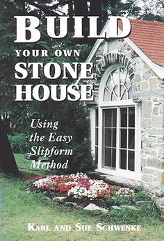 Build Your Own Stone House: Using the Easy Slipform Method (Down-To-Earth Building Book) by Karl Schwenke