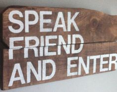 "Lord of the Rings movie quote "" speak friend and enter "" reclaimed wood sign"