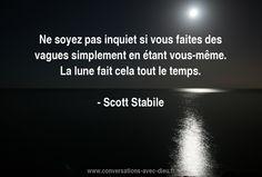 Ne soyez pas inquiet si vous faites des vagues simplement en étant vous-même. La lune fait cela tout le temps. - Scott Stabile  http://ift.tt/1hbAx37