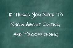 18 Things Writers Need To Know About Editing And Proofreading