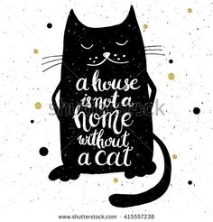 A house is not a home without a cat. Hand drawn inspirational quote with a pet. Lettering design for posters, t-shirts, cards, invitations, stickers, banners, advertisement. Vector.
