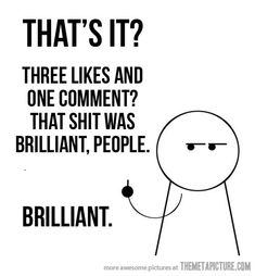 When I say something profound on Facebook.
