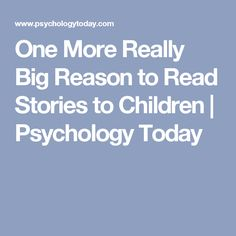 One More Really Big Reason to Read Stories to Children   Psychology Today