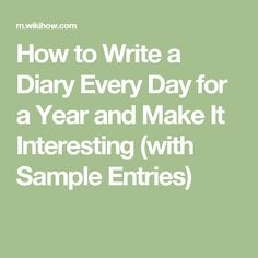 How to Write a Diary Every Day for a Year and Make It Interesting (with Sample Entries)