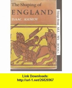 The Shaping of England. (9780395065792) Isaac Asimov , ISBN-10: 0395065798  , ISBN-13: 978-0395065792 ,  , tutorials , pdf , ebook , torrent , downloads , rapidshare , filesonic , hotfile , megaupload , fileserve