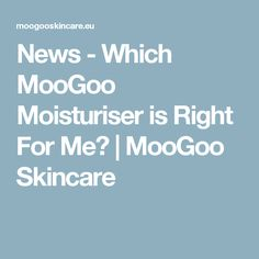 News - Which MooGoo Moisturiser is Right For Me?   MooGoo Skincare