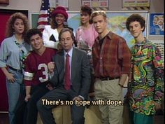 """There's no hope with dope."" I love Saved by the Bell!"
