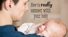 How to  REALLY connect With Your Baby