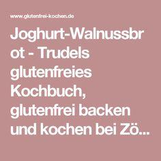 Joghurt-Walnussbrot - Trudels glutenfreies Kochbuch, glutenfrei backen und kochen bei Zöliakie. Glutenfreie Rezepte, laktosefreie Rezepte, glutenfreies Brot