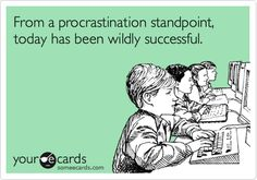 """Procrastination"", well.... it is a VERB right? Verbs are ACTION words right? So get off my back!"