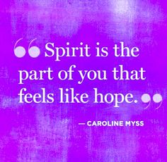 spirit is the part of you that feels like hope Wise Quotes, Quotable Quotes, Great Quotes, Quotes To Live By, Inspirational Quotes, Spiritual Wisdom, Inner Peace, Caroline Myss, Beautiful Words
