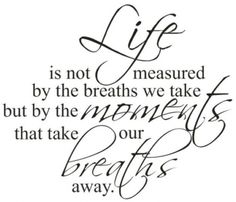 life is not measured by the breaths we take, but by the moments that take our breaths away ❥