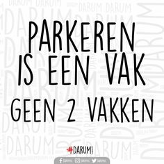 Parkeren is een vak! Geen 2 vakken. Some Quotes, Words Quotes, Best Quotes, Sayings, The Words, More Than Words, Funny Picture Quotes, Funny Quotes, Dutch Quotes