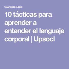 10 tácticas para aprender a entender el lenguaje corporal | Upsocl