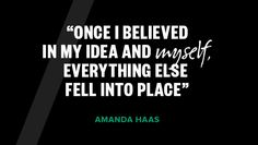 """""""Once I believed in my idea and myself, everything else fell into place."""" - MAKER Amanda Haas"""