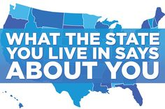 What The State You Live In Says About You <------Born and raised in Texas. I can guarantee you all of that is totally accurate.