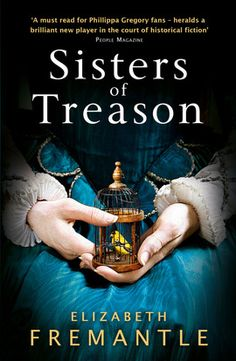 Sisters of Treason (Lady Jane Grey ... gets beheaded fairly early in the story! ... and her sisters) by Elizabeth Freemantle