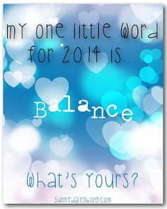 My One Little Word for 2014... balance... because being a mom,, teacher, and wife is a hard business!!!
