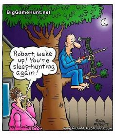 Robert, wake up!  You're sleep-hunting again!