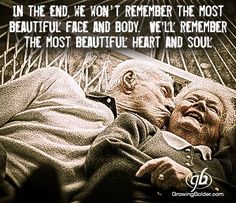 In the end, we won't remember the most beautiful face and body. We'll remember the most beautiful heart and soul. #life #aging #growingbolder