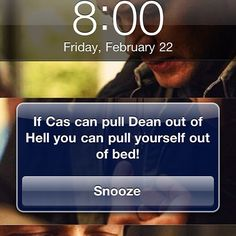 If Castiel can pull Dean out of hell, you can pull yourself out of bed. #supernatural