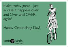 Free and Funny Groundhog Day Ecard: Make today great - just in case it happens over and Over and OVER again! Create and send your own custom Groundhog Day ecard. Groundhog Day Movie, Happy Groundhog Day, Make Today Great, Classroom Memes, Monthly Quotes, Work Quotes, Happy Thoughts, Movie Quotes, Funny Photos