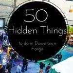 50 Hidden Things To Experience In Downtown Fargo