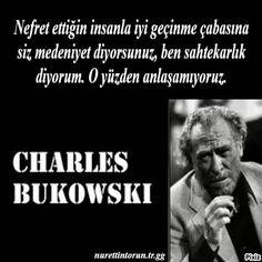 Nefret ettiğin insanla iyi geçinme çabasına siz medeniyet diyorsunuz, ben sahtekarlık diyorum. O yüzden anlaşamıyoruz. Charles Bukowski Cool Words, Wise Words, Charles Bukowski, Good Notes, Sentences, Philosophy, Quotations, Literature, Poems