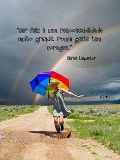 """""""Ser feliz é uma responsabilidade muito grande. Pouca gente tem coragem."""" (Clarice Lispector)"""