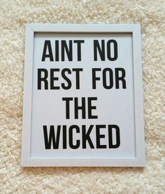 Aint no rest for the wicked quote 8.5 x 11 inch art by StarrJoy16