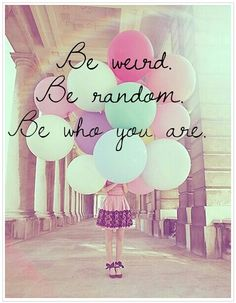 Be you!!! No one can ever be a better you then you can! Don't change to fit in! Never change yourself for anyone else!!! :) ♡