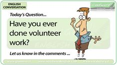 English Conversation Question 95 *** Have you ever done volunteer work? *** Let us know in the comments Conversation Questions, English Today, Volunteer Work, Esl, Family Guy, Student, Posters, Let It Be, Activities