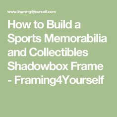 How to Build a Sports Memorabilia and Collectibles Shadowbox Frame - Framing4Yourself